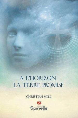 5ème livre de l'auteur Christian MIEL - A L'HORIZON LA TERRE PROMISE